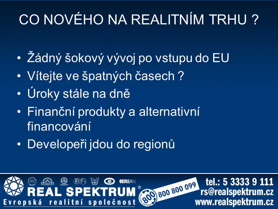 CO NOVÉHO NA REALITNÍM TRHU ? Žádný šokový vývoj po vstupu do EU Vítejte ve špatných časech ? Úroky stále na dně Finanční produkty a alternativní fina