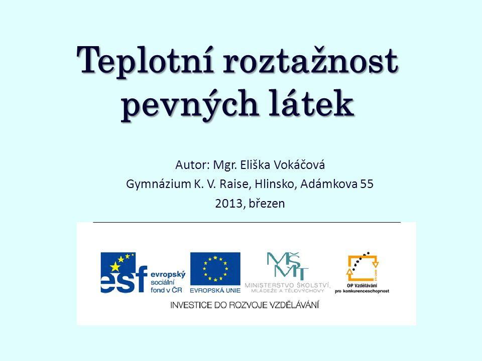 Teplotní roztažnost pevných látek Autor: Mgr.Eliška Vokáčová Gymnázium K.