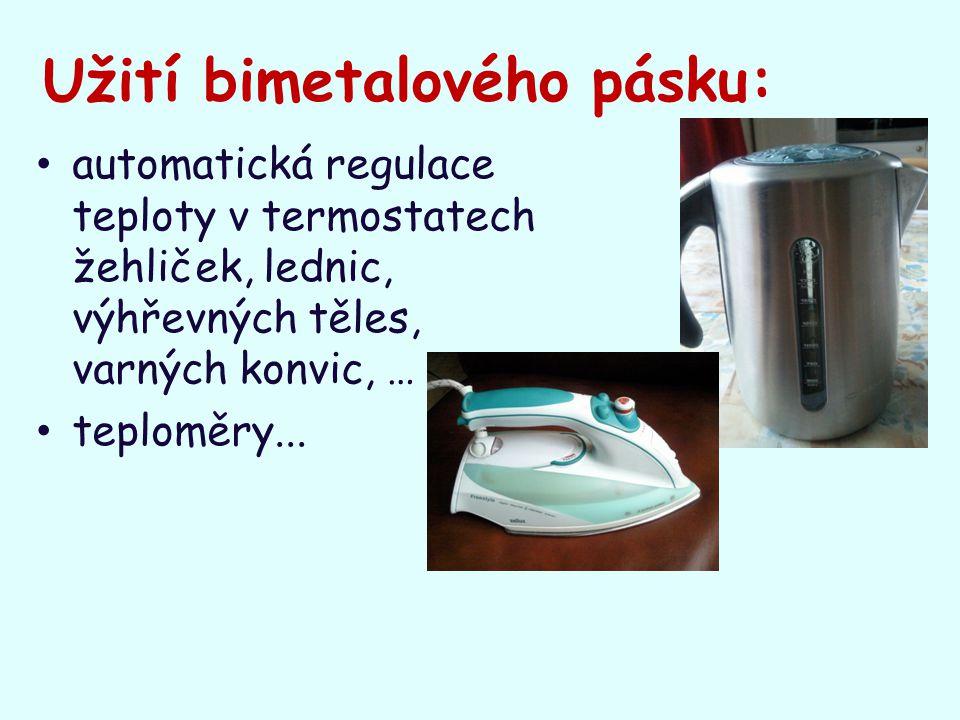 Užití bimetalového pásku: automatická regulace teploty v termostatech žehliček, lednic, výhřevných těles, varných konvic, … teploměry...