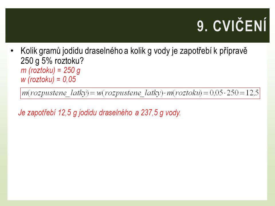 Kolik gramů jodidu draselného a kolik g vody je zapotřebí k přípravě 250 g 5% roztoku? m (roztoku) = 250 g w (roztoku) = 0,05 Je zapotřebí 12,5 g jodi