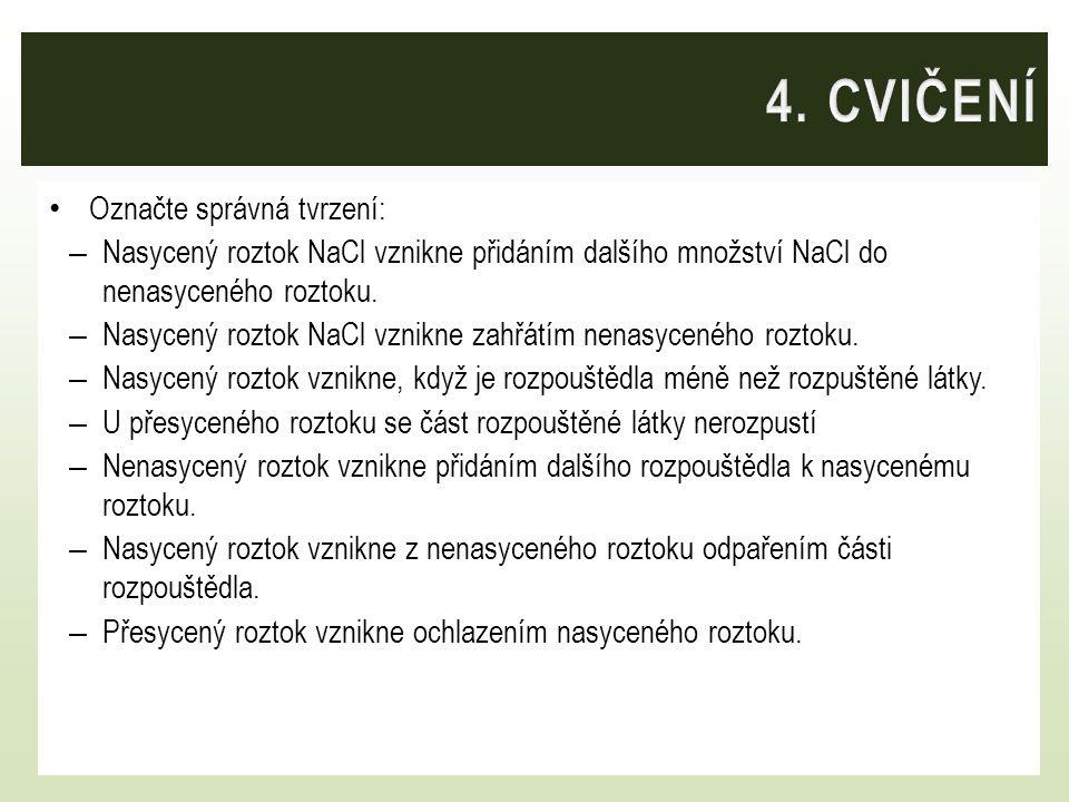 Označte správná tvrzení: – Nasycený roztok NaCl vznikne přidáním dalšího množství NaCl do nenasyceného roztoku. – Nasycený roztok NaCl vznikne zahřátí