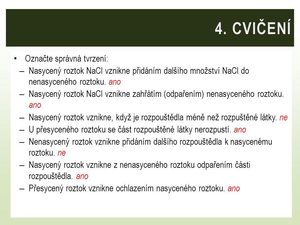 Označte správná tvrzení: – Nasycený roztok NaCl vznikne přidáním dalšího množství NaCl do nenasyceného roztoku. ano – Nasycený roztok NaCl vznikne zah