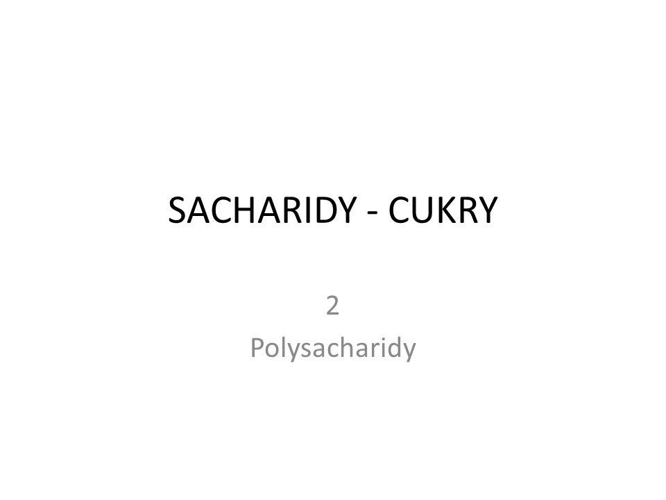 SACHARIDY - CUKRY 2 Polysacharidy