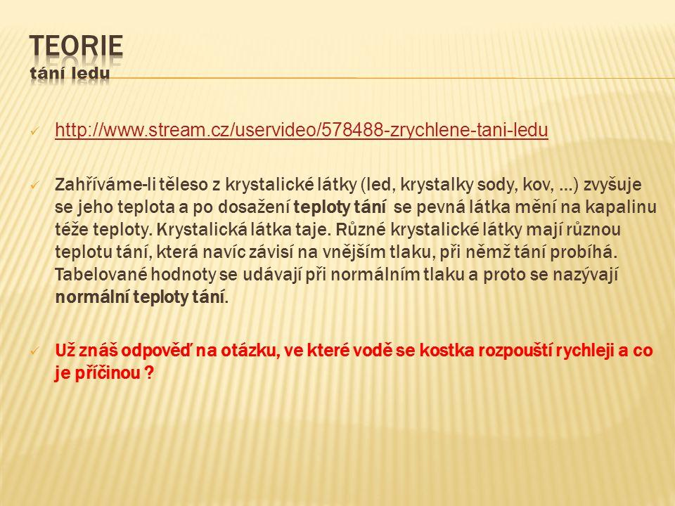 http://www.stream.cz/uservideo/578488-zrychlene-tani-ledu Zahříváme-li těleso z krystalické látky (led, krystalky sody, kov, …) zvyšuje se jeho teplot
