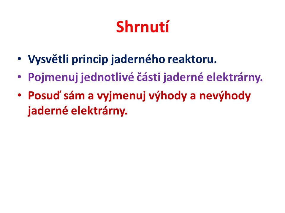 Shrnutí Vysvětli princip jaderného reaktoru. Pojmenuj jednotlivé části jaderné elektrárny.