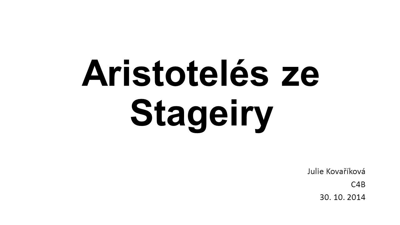Aristotelés ze Stageiry Julie Kovaříková C4B 30. 10. 2014