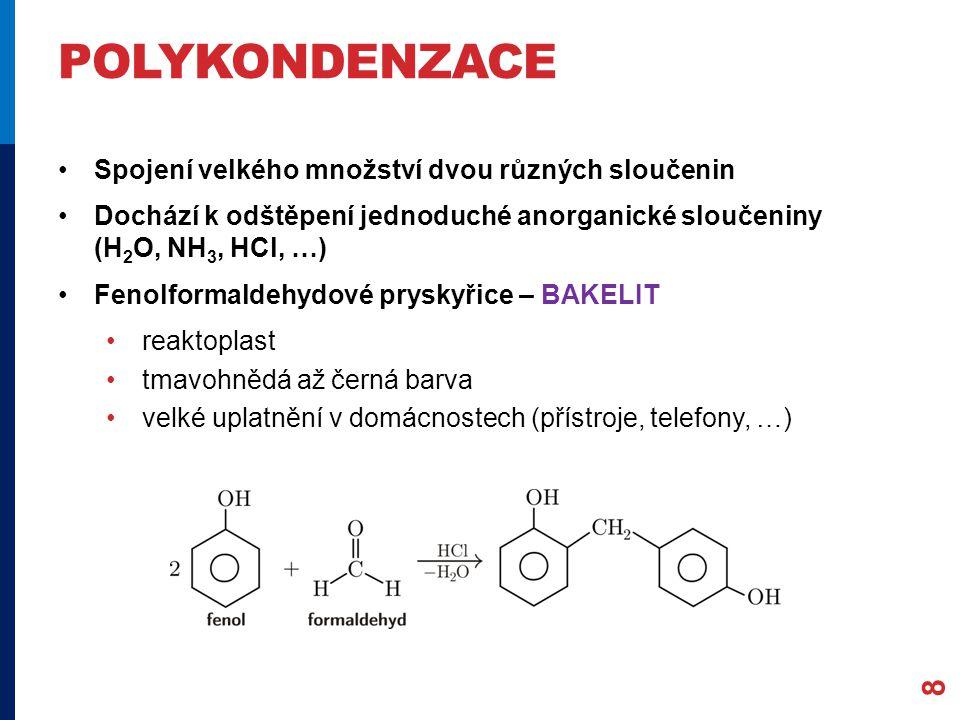 POLYKONDENZACE Spojení velkého množství dvou různých sloučenin Dochází k odštěpení jednoduché anorganické sloučeniny (H 2 O, NH 3, HCl, …) Fenolformal