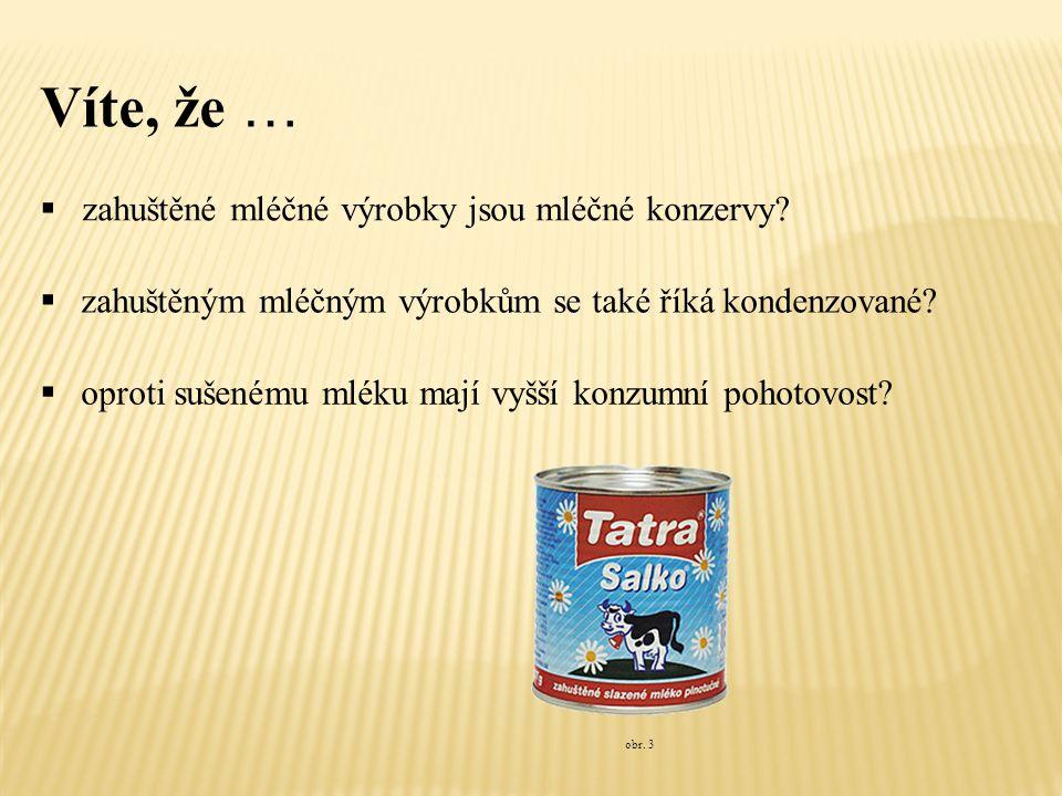 Víte, že …  zahuštěné mléčné výrobky jsou mléčné konzervy.