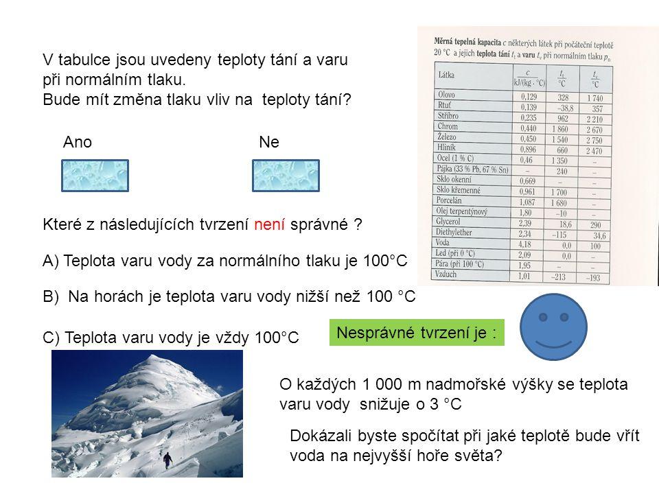 V tabulce jsou uvedeny teploty tání a varu při normálním tlaku. Bude mít změna tlaku vliv na teploty tání? AnoNe správněšpatně Které z následujících t