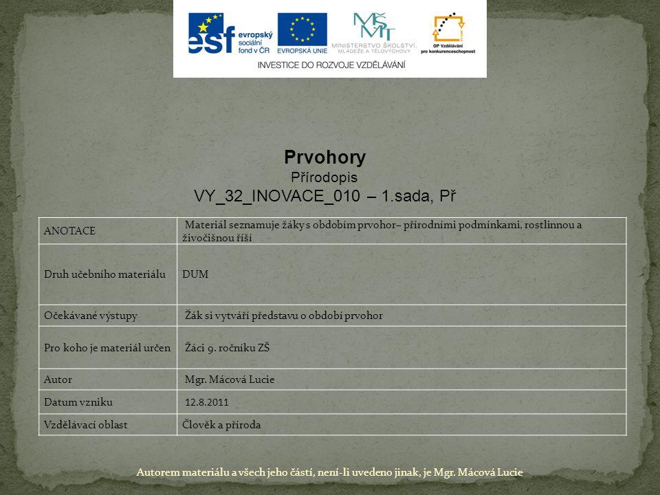 Autorem materiálu a všech jeho částí, není-li uvedeno jinak, je Mgr. Lucie Mácová 14.10.2011