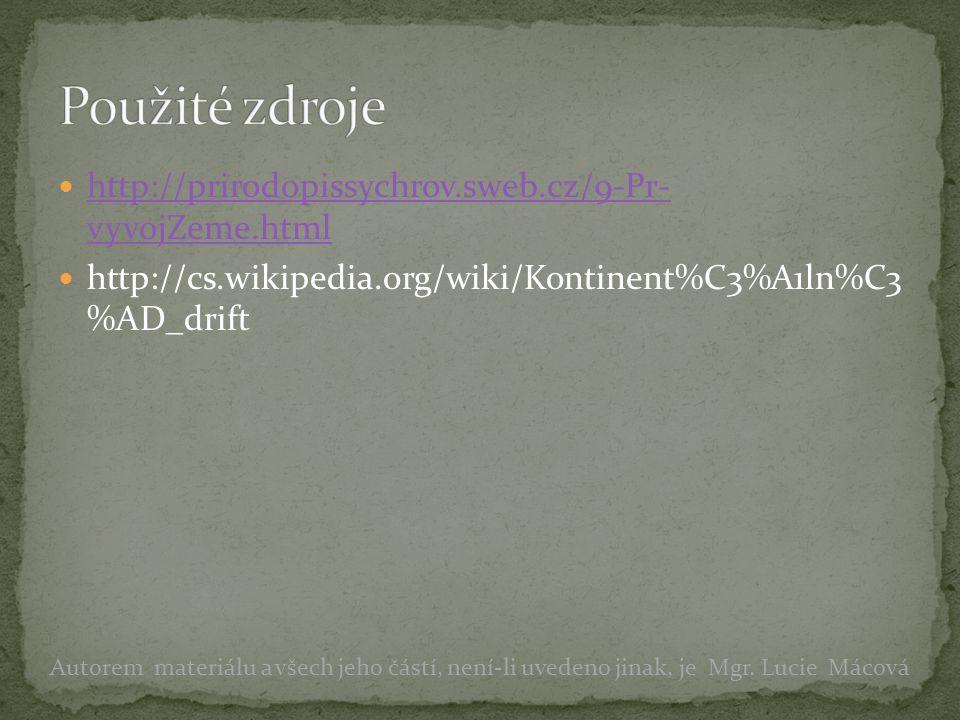 http://prirodopissychrov.sweb.cz/9-Pr- vyvojZeme.html http://prirodopissychrov.sweb.cz/9-Pr- vyvojZeme.html http://cs.wikipedia.org/wiki/Kontinent%C3%