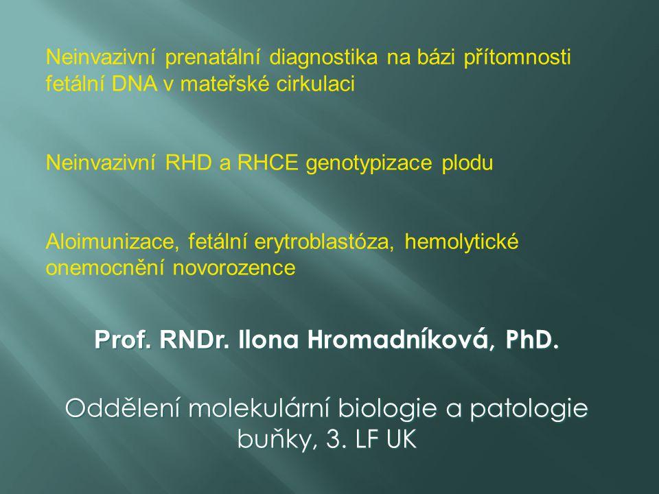Prof. RNDr. Ilona Hromadníková, PhD. Oddělení molekulární biologie a patologie buňky, 3. LF UK Neinvazivní prenatální diagnostika na bázi přítomnosti