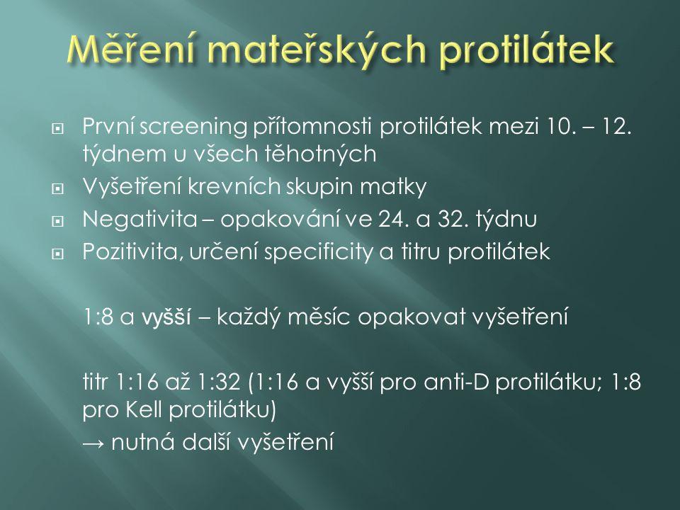  První screening přítomnosti protilátek mezi 10. – 12. týdnem u všech těhotných  Vyšetření krevních skupin matky  Negativita – opakování ve 24. a 3