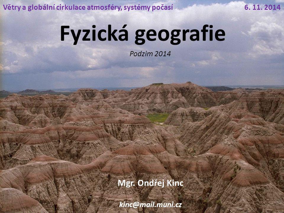 Fyzická geografie Podzim 2014 Větry a globální cirkulace atmosféry, systémy počasí6. 11. 2014 Mgr. Ondřej Kinc kinc@mail.muni.cz
