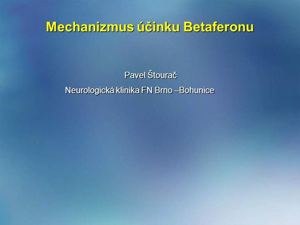 Mechanizmus účinku Betaferonu Mechanizmus účinku Betaferonu Pavel Štourač Pavel Štourač Neurologická klinika FN Brno –Bohunice Neurologická klinika FN Brno –Bohunice