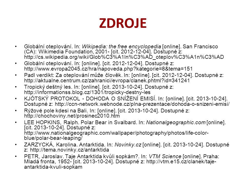 ZDROJE Globální oteplování. In: Wikipedia: the free encyclopedia [online]. San Francisco (CA): Wikimedia Foundation, 2001- [cit. 2012-12-04]. Dostupné
