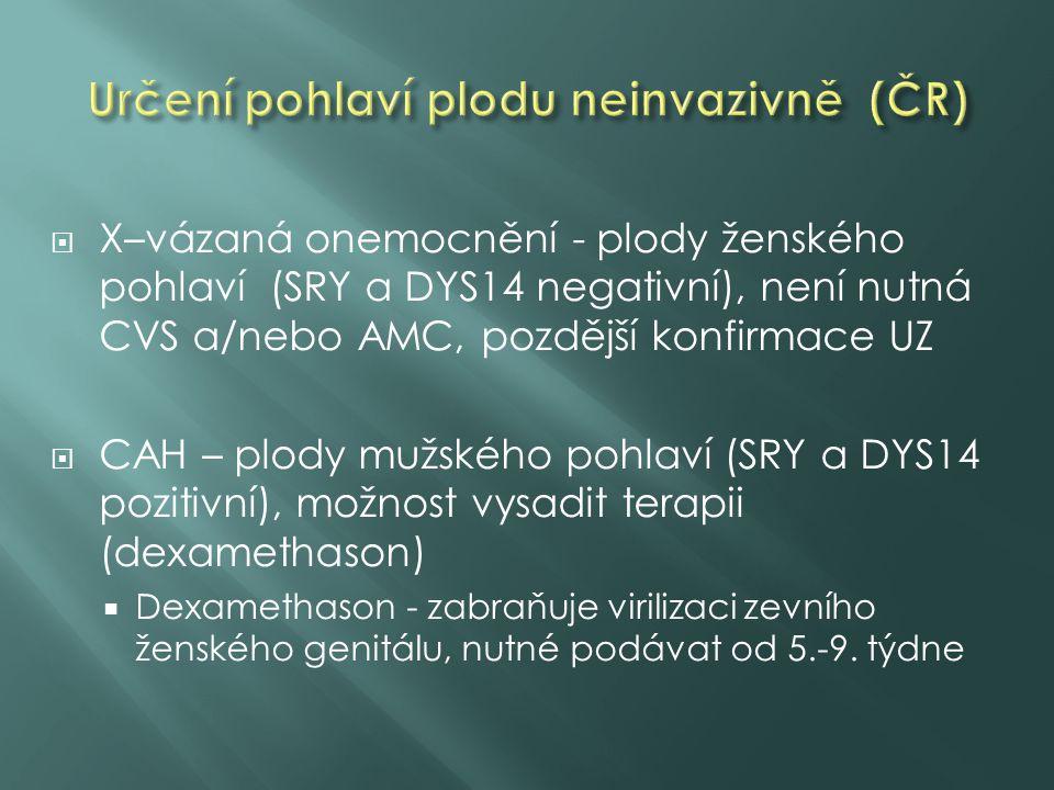  X–vázaná onemocnění - plody ženského pohlaví (SRY a DYS14 negativní), není nutná CVS a/nebo AMC, pozdější konfirmace UZ  CAH – plody mužského pohlaví (SRY a DYS14 pozitivní), možnost vysadit terapii (dexamethason)  Dexamethason - zabraňuje virilizaci zevního ženského genitálu, nutné podávat od 5.-9.