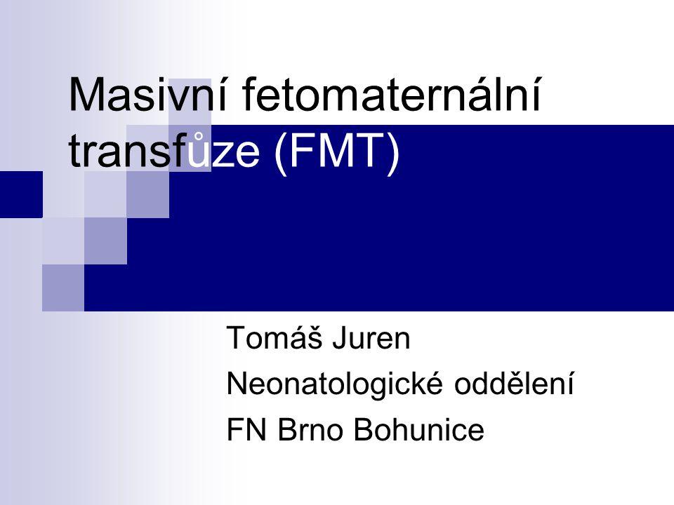 Masivní fetomaternální transfůze (FMT) Tomáš Juren Neonatologické oddělení FN Brno Bohunice
