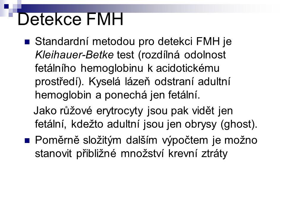 Detekce FMH Standardní metodou pro detekci FMH je Kleihauer-Betke test (rozdílná odolnost fetálního hemoglobinu k acidotickému prostředí).