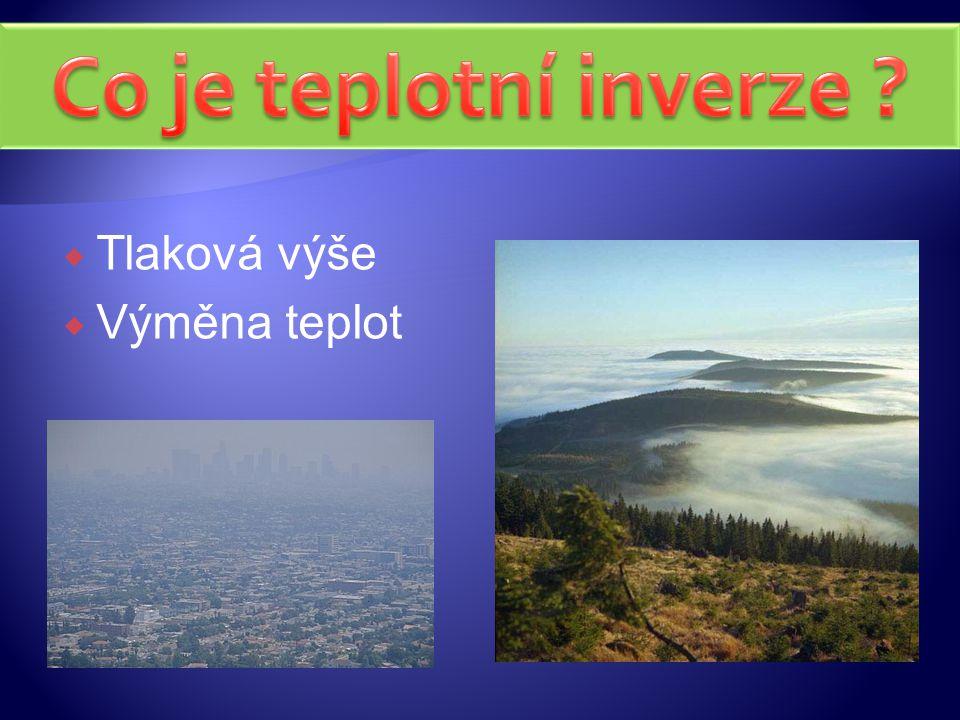  V ýskyt zpravidla v podzimních a zimních měsících  Studený vzduch klesá dolů a teplý stoupá  Zplodiny zůstávají v dolní vrstvě atmosfér y Foto: inverze v okolí Olomouce