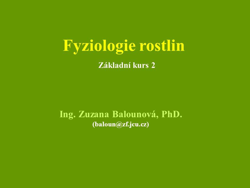 Fyziologie rostlin Ing. Zuzana Balounová, PhD. (baloun@zf.jcu.cz) Základní kurs 2