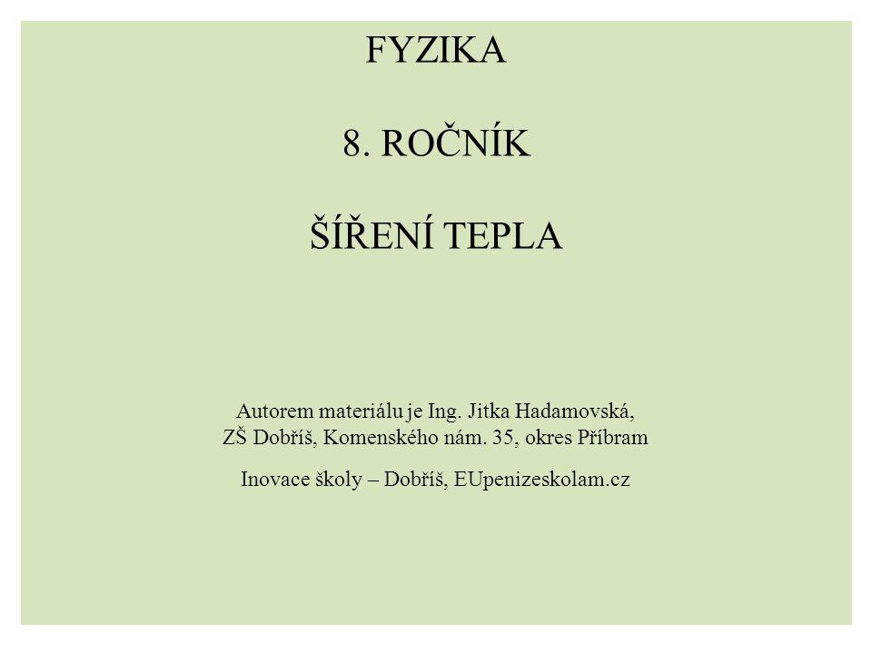 FYZIKA 8.ROČNÍK ŠÍŘENÍ TEPLA Autorem materiálu je Ing.