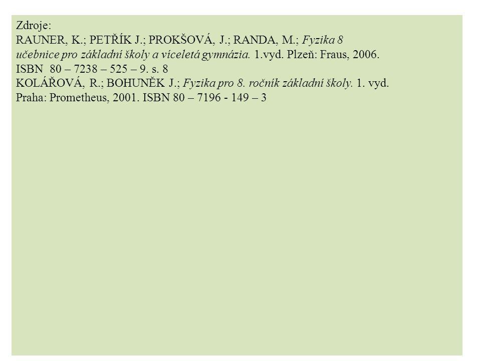 Zdroje: RAUNER, K.; PETŘÍK J.; PROKŠOVÁ, J.; RANDA, M.; Fyzika 8 učebnice pro základní školy a víceletá gymnázia.