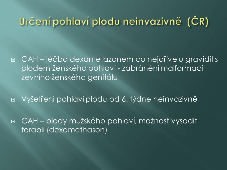  CAH – léčba dexametazonem co nejdříve u gravidit s plodem ženského pohlaví - zabránění malformaci zevního ženského genitálu  Vyšetření pohlaví plod