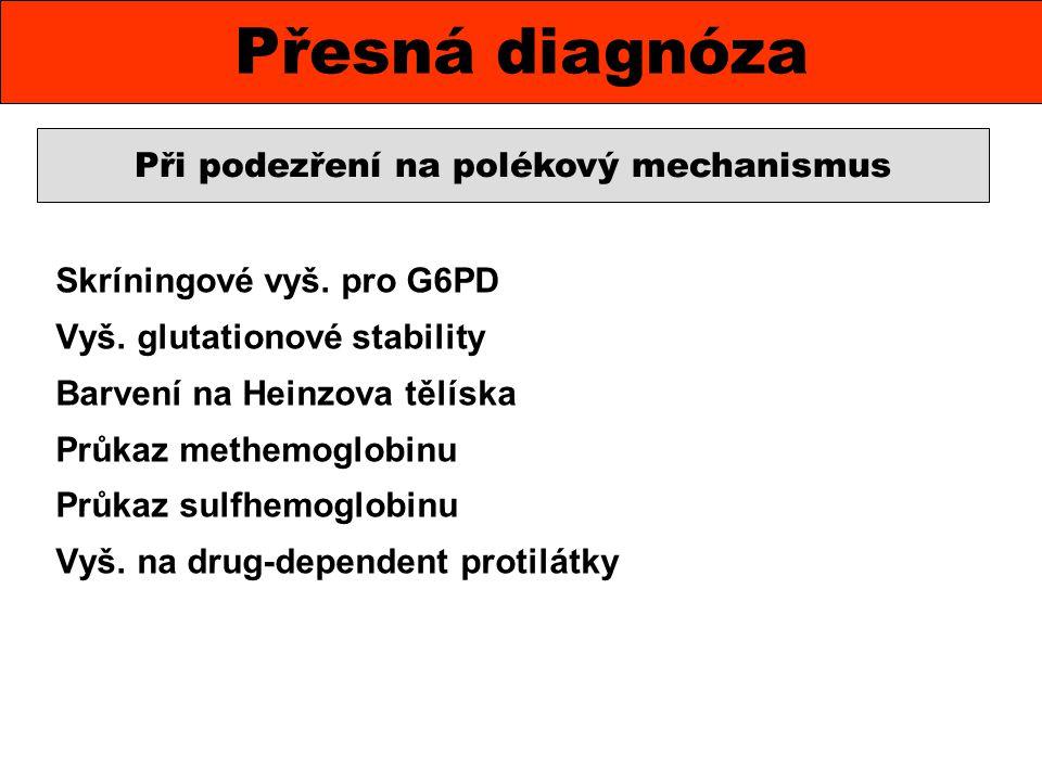 Skríningové vyš. pro G6PD Vyš. glutationové stability Barvení na Heinzova tělíska Průkaz methemoglobinu Průkaz sulfhemoglobinu Vyš. na drug-dependent