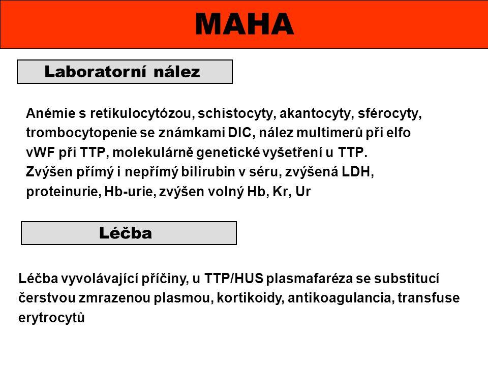 Anémie s retikulocytózou, schistocyty, akantocyty, sférocyty, trombocytopenie se známkami DIC, nález multimerů při elfo vWF při TTP, molekulárně genet