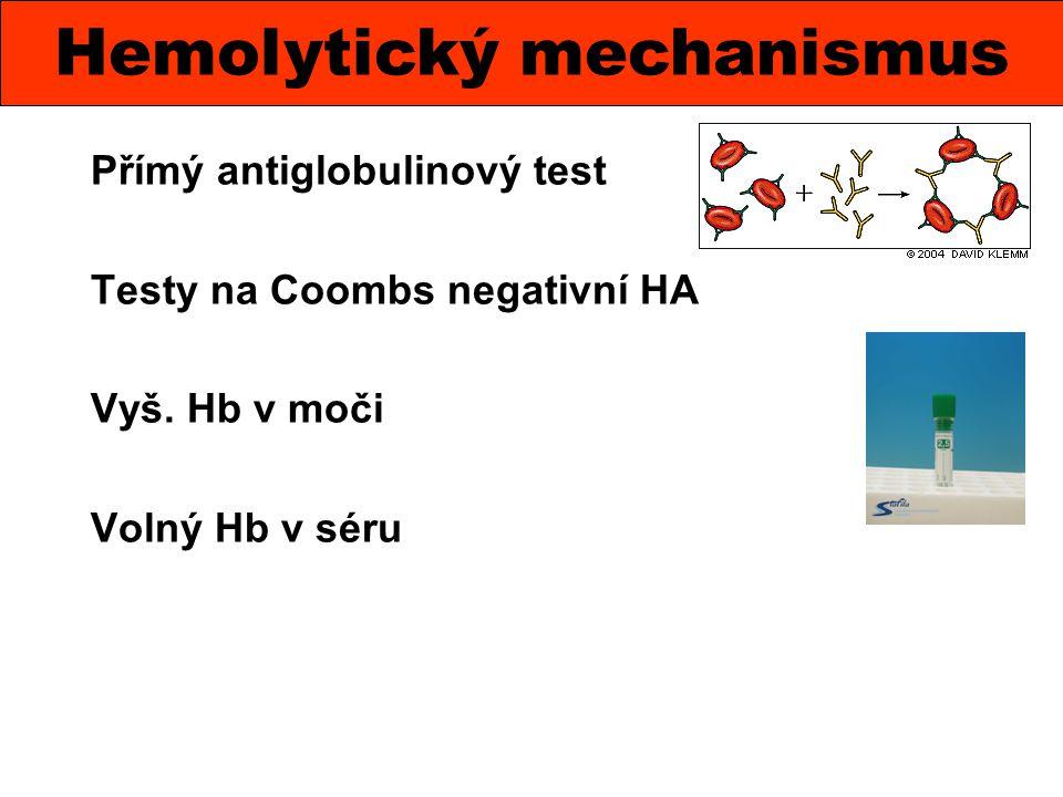 Přímý antiglobulinový test Testy na Coombs negativní HA Vyš. Hb v moči Volný Hb v séru Hemolytický mechanismus