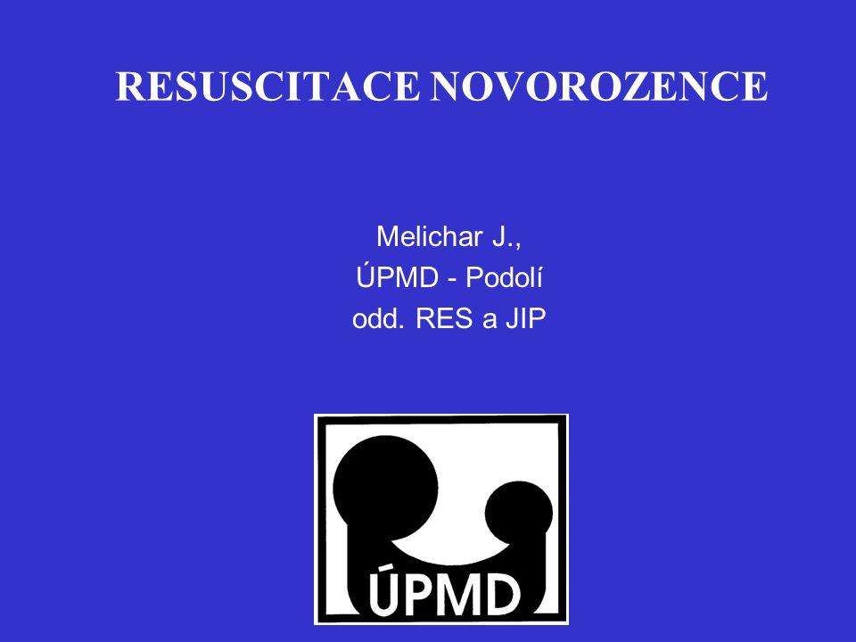 RESUSCITACE NOVOROZENCE Melichar J., ÚPMD - Podolí odd. RES a JIP