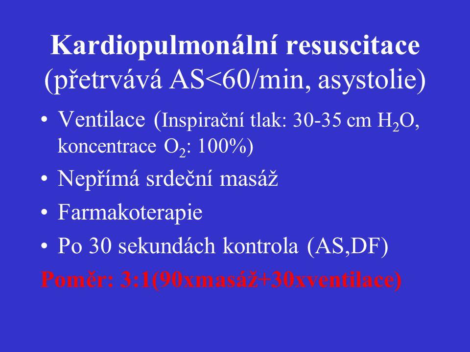 Kardiopulmonální resuscitace (přetrvává AS<60/min, asystolie) Ventilace ( Inspirační tlak: 30-35 cm H 2 O, koncentrace O 2 : 100%) Nepřímá srdeční mas