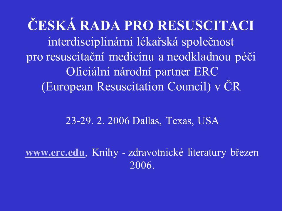 ČESKÁ RADA PRO RESUSCITACI interdisciplinární lékařská společnost pro resuscitační medicínu a neodkladnou péči Oficiální národní partner ERC (European