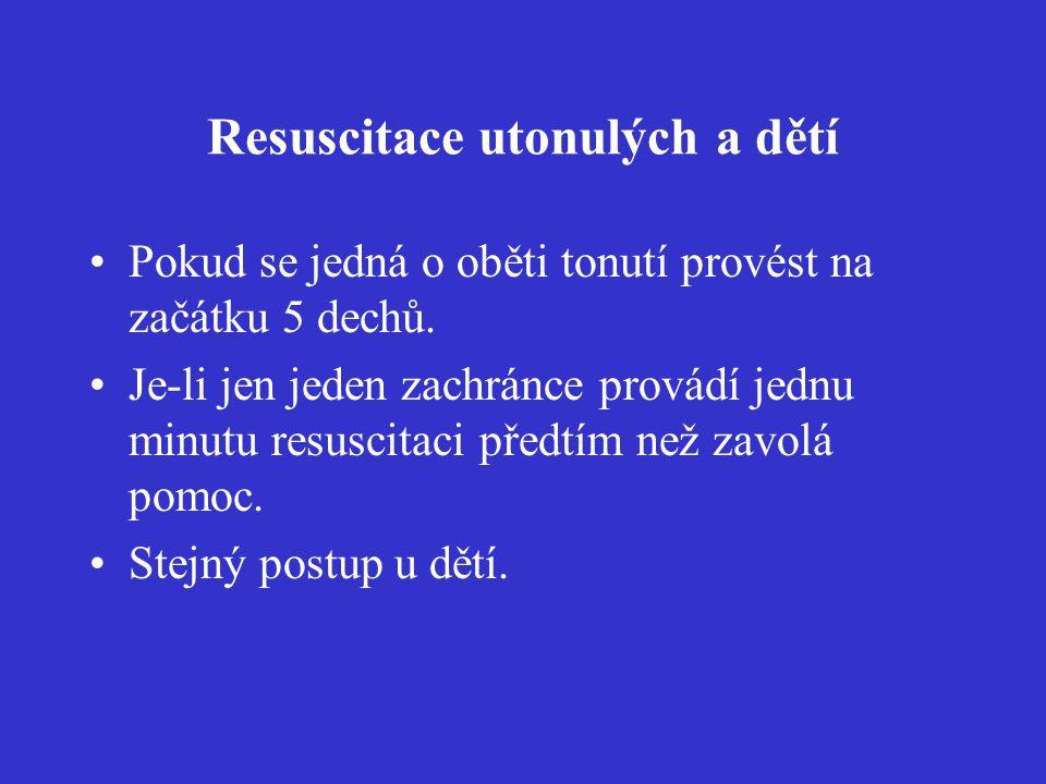 Resuscitace utonulých a dětí Pokud se jedná o oběti tonutí provést na začátku 5 dechů. Je-li jen jeden zachránce provádí jednu minutu resuscitaci před