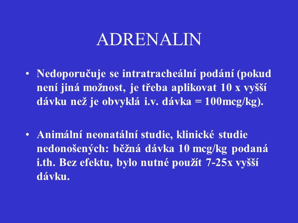 ADRENALIN Nedoporučuje se intratracheální podání (pokud není jiná možnost, je třeba aplikovat 10 x vyšší dávku než je obvyklá i.v. dávka = 100mcg/kg).