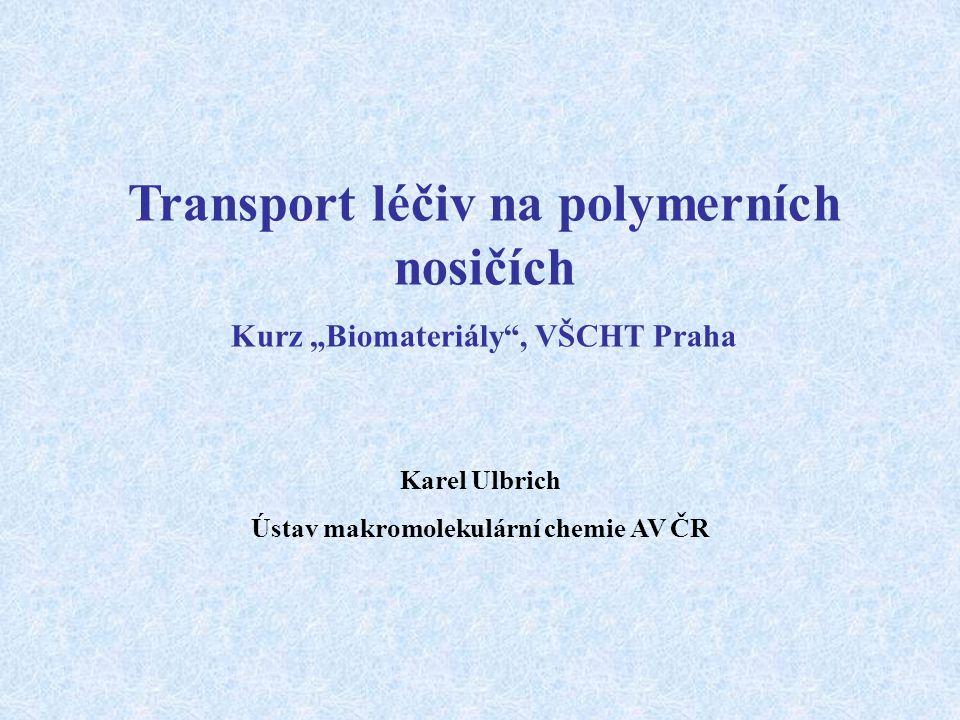 "Karel Ulbrich Ústav makromolekulární chemie AV ČR Transport léčiv na polymerních nosičích Kurz ""Biomateriály"", VŠCHT Praha"
