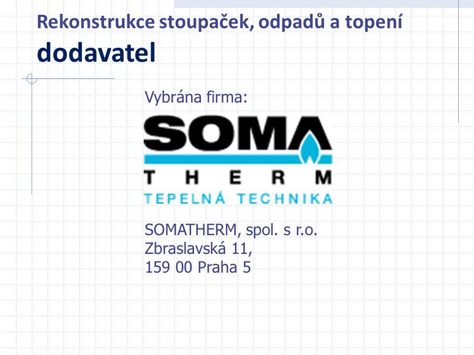 Vybrána firma: SOMATHERM, spol. s r.o. Zbraslavská 11, 159 00 Praha 5 Rekonstrukce stoupaček, odpadů a topení dodavatel