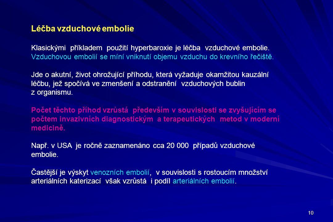 10 Léčba vzduchové embolie Klasickými příkladem použití hyperbaroxie je léčba vzduchové embolie. Vzduchovou embolií se míní vniknutí objemu vzduchu do