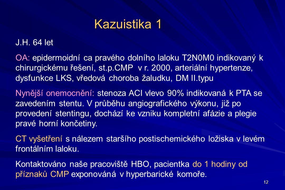 12 Kazuistika 1 J.H. 64 let OA: epidermoidní ca pravého dolního laloku T2N0M0 indikovaný k chirurgickému řešení, st.p.CMP v r. 2000, arteriální hypert