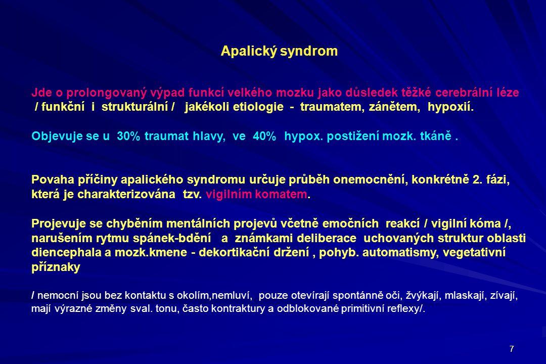 7 Apalický syndrom Jde o prolongovaný výpad funkcí velkého mozku jako důsledek těžké cerebrální léze / funkční i strukturální / jakékoli etiologie - t