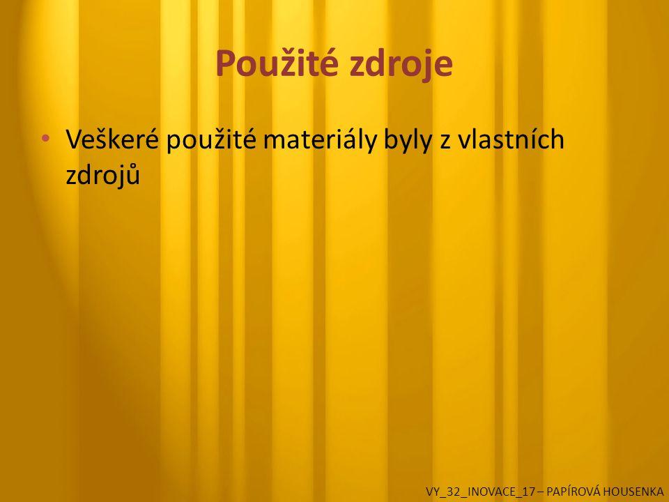 Použité zdroje Veškeré použité materiály byly z vlastních zdrojů VY_32_INOVACE_17 – PAPÍROVÁ HOUSENKA