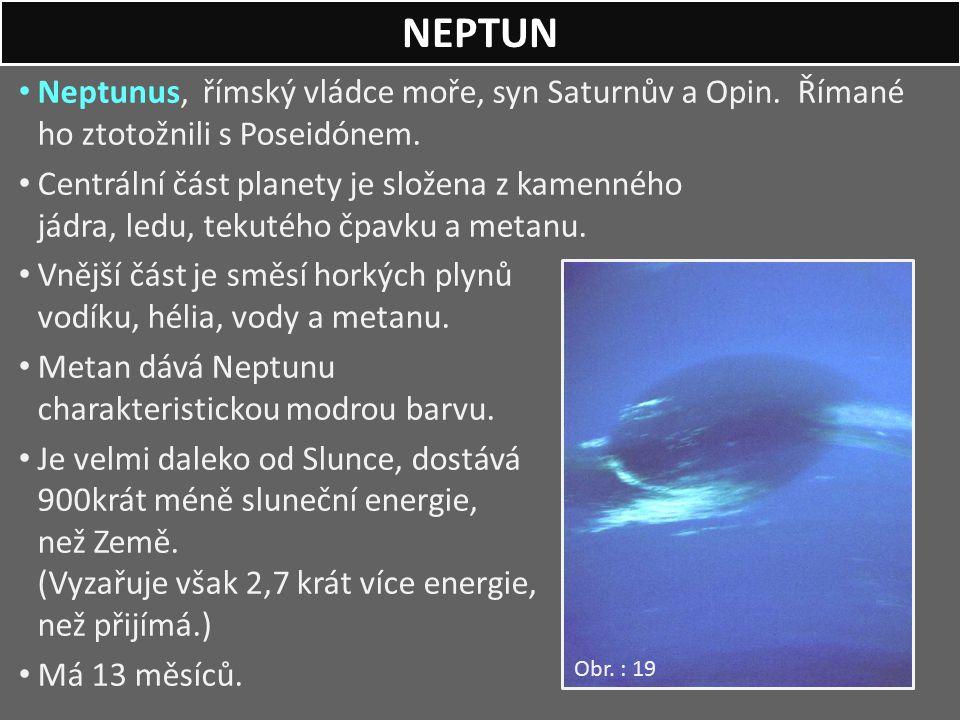 Neptunus, římský vládce moře, syn Saturnův a Opin. Římané ho ztotožnili s Poseidónem. Centrální část planety je složena z kamenného jádra, ledu, tekut