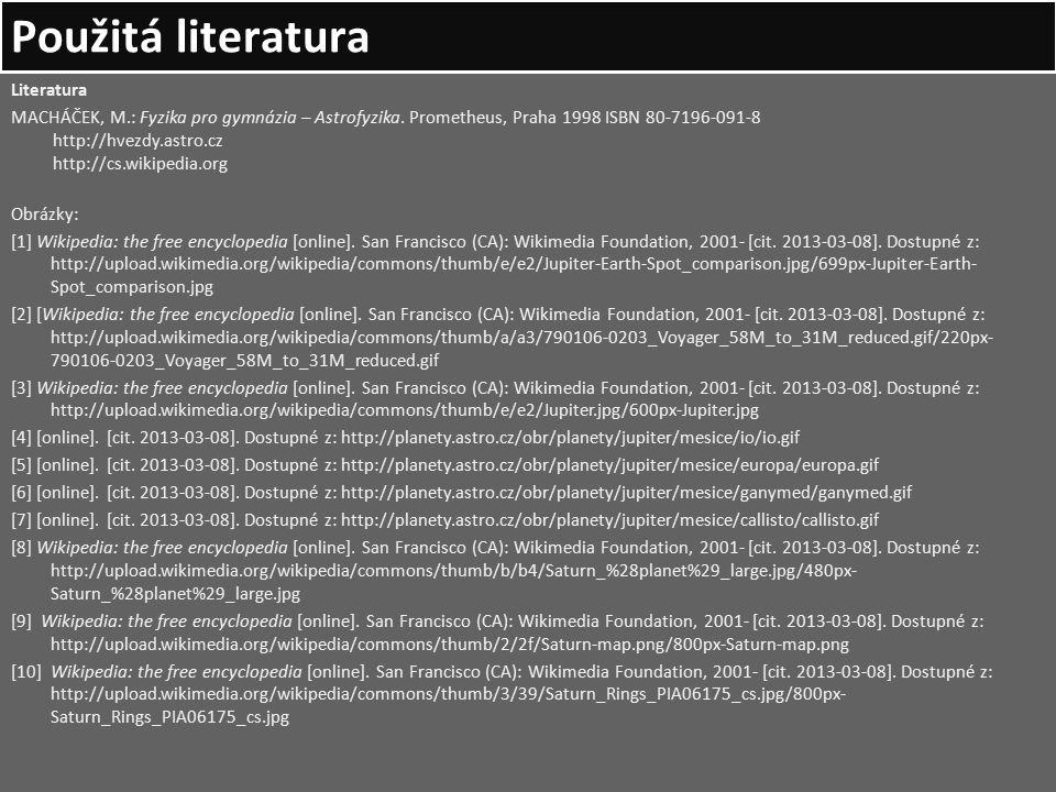 Použitá literatura Literatura MACHÁČEK, M.: Fyzika pro gymnázia – Astrofyzika.