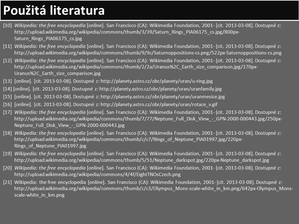 Použitá literatura [10] Wikipedia: the free encyclopedia [online]. San Francisco (CA): Wikimedia Foundation, 2001- [cit. 2013-03-08]. Dostupné z: http