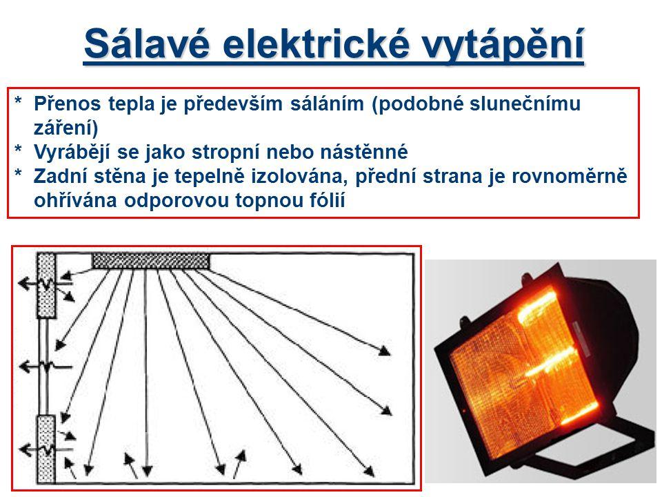 Sálavé elektrické vytápění *Přenos tepla je především sáláním (podobné slunečnímu záření) *Vyrábějí se jako stropní nebo nástěnné *Zadní stěna je tepe