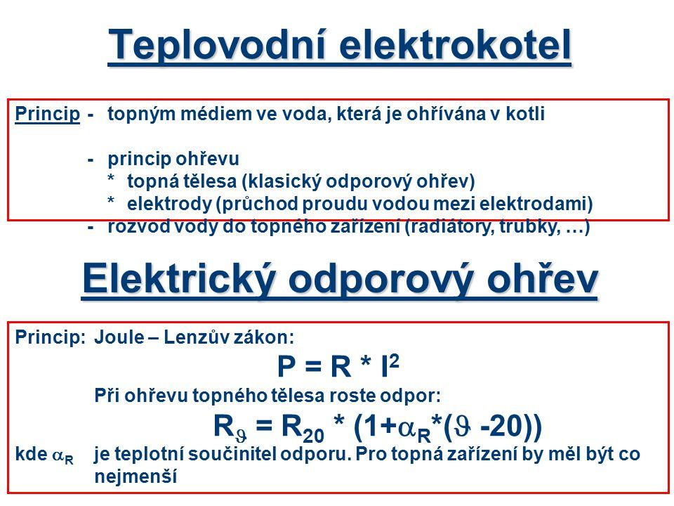 Teplovodní elektrokotel Princip:Joule – Lenzův zákon: P = R * I 2 Při ohřevu topného tělesa roste odpor: R = R 20 * (1+  R *( -20)) kde  R je teplot