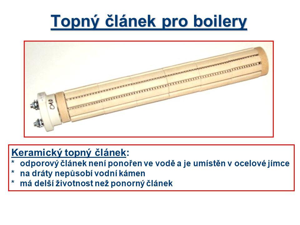 Topný článek pro boilery Keramický topný článek: *odporový článek není ponořen ve vodě a je umístěn v ocelové jímce *na dráty nepůsobí vodní kámen *má