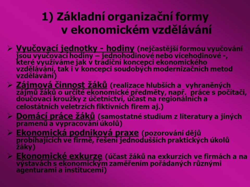 1) Základní organizační formy v ekonomickém vzdělávání  Vyučovací jednotky - hodiny (nejčastější formou vyučování jsou vyučovací hodiny – jednohodino