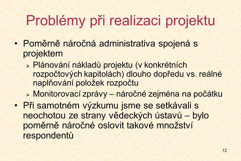 12 Problémy při realizaci projektu Poměrně náročná administrativa spojená s projektem  Plánování nákladů projektu (v konkrétních rozpočtových kapitolách) dlouho dopředu vs.